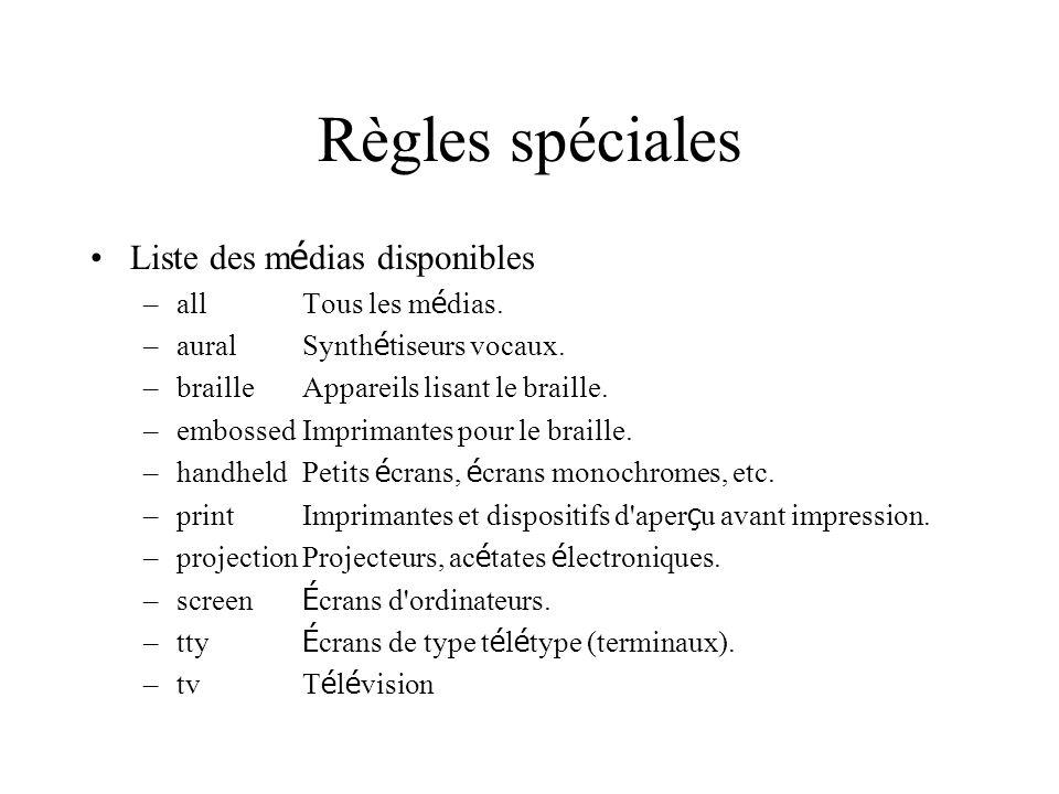 Règles spéciales Liste des m é dias disponibles –allTous les m é dias. –auralSynth é tiseurs vocaux. –brailleAppareils lisant le braille. –embossedImp