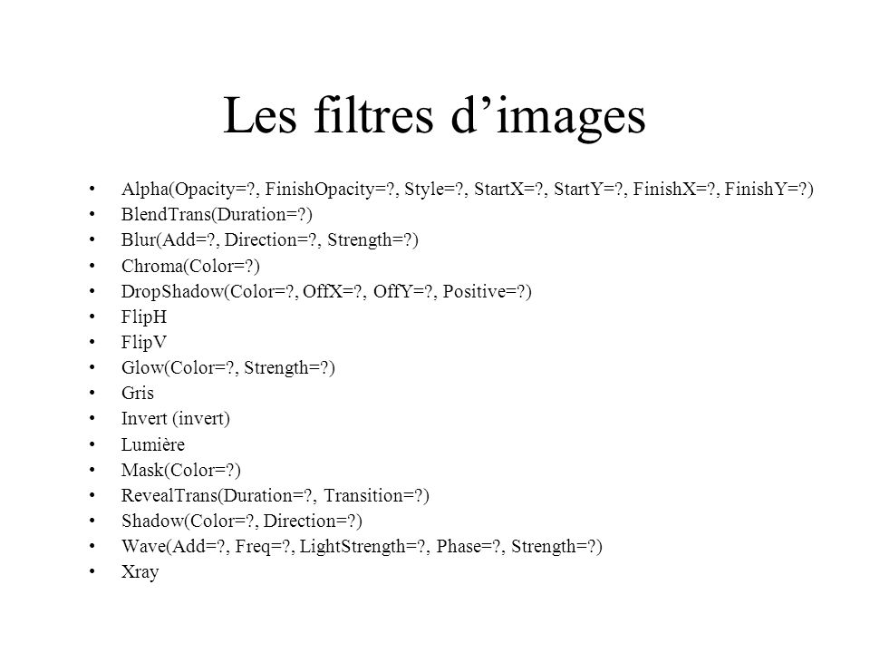 Les filtres dimages Alpha(Opacity=?, FinishOpacity=?, Style=?, StartX=?, StartY=?, FinishX=?, FinishY=?) BlendTrans(Duration=?) Blur(Add=?, Direction=