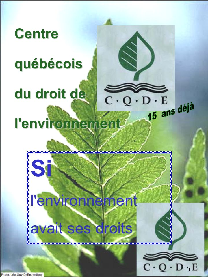 1 Centrequébécois du droit de l environnement Si l environnement avait ses droits