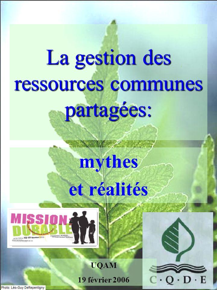 La gestion des ressources communes partagées: mythes et réalités UQAM 19 février 2006