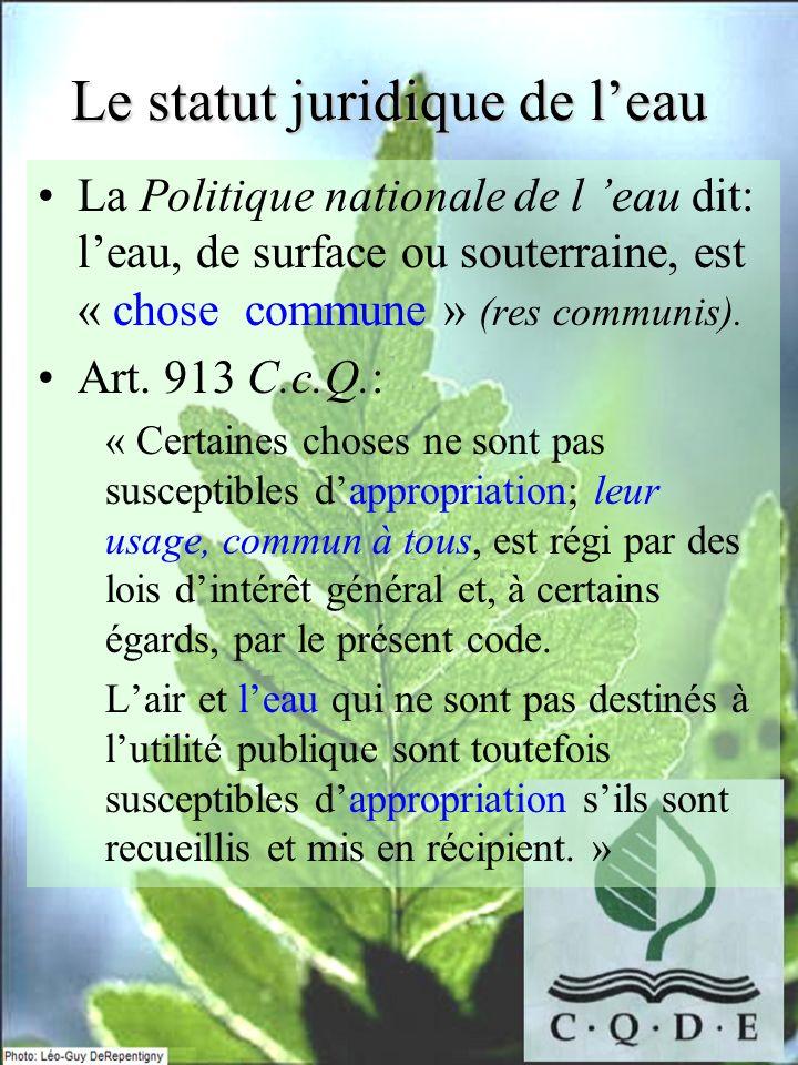 Le statut juridique de leau La Politique nationale de l eau dit: leau, de surface ou souterraine, est « chose commune » (res communis).