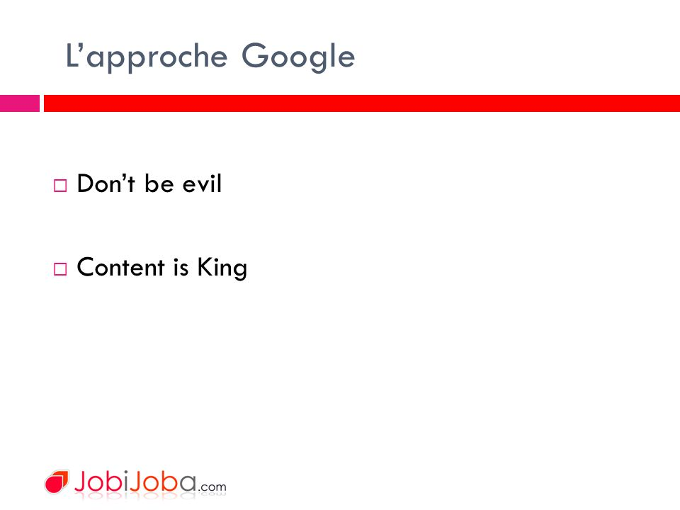 Lapproche Google Dont be evil Content is King