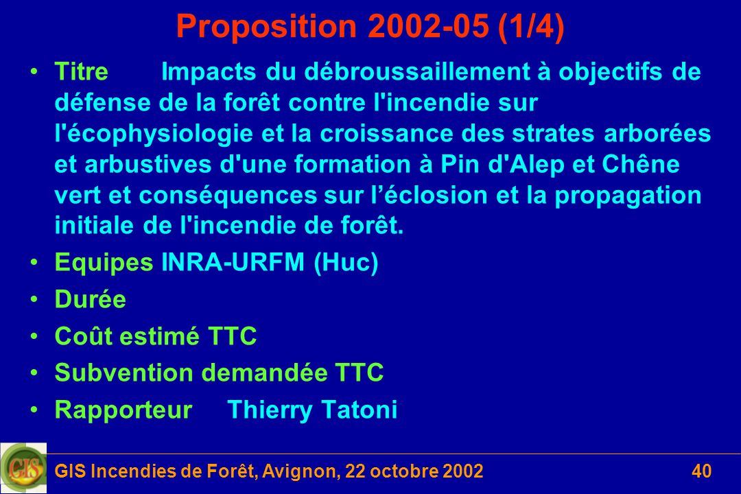 GIS Incendies de Forêt, Avignon, 22 octobre 200240 Proposition 2002-05 (1/4) TitreImpacts du débroussaillement à objectifs de défense de la forêt cont