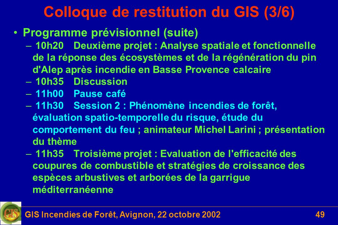 GIS Incendies de Forêt, Avignon, 22 octobre 200249 Colloque de restitution du GIS (3/6) Programme prévisionnel (suite) – 10h20Deuxième projet : Analys