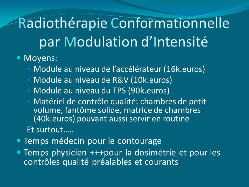 Radiothérapie Conformationnelle par Modulation dIntensité Moyens: Module au niveau de laccélérateur (16k.euros) Module au niveau de R&V (10k.euros) Mo
