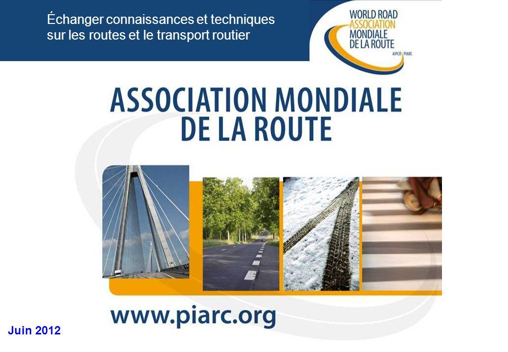 Échanger connaissances et techniques sur les routes et le transport routier Juin 2012