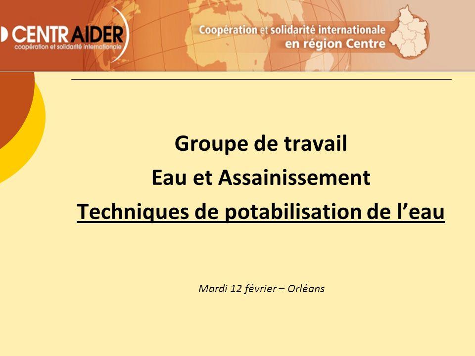 Groupe de travail Eau et Assainissement Techniques de potabilisation de leau Mardi 12 février – Orléans