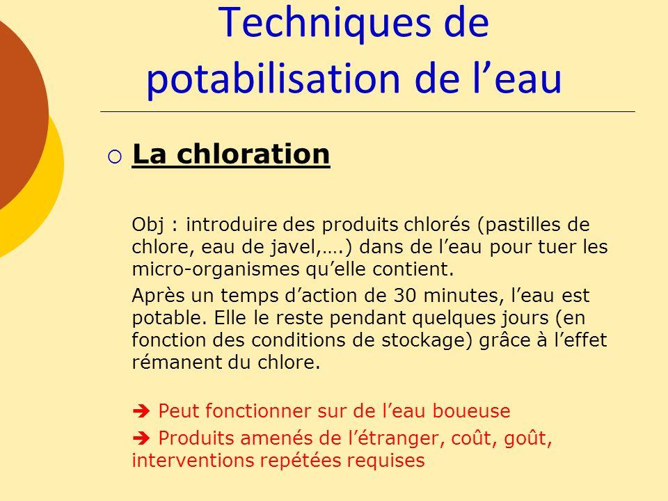 Techniques de potabilisation de leau La chloration Obj : introduire des produits chlorés (pastilles de chlore, eau de javel,….) dans de leau pour tuer