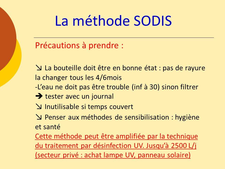 La méthode SODIS Précautions à prendre : La bouteille doit être en bonne état : pas de rayure la changer tous les 4/6mois -Leau ne doit pas être troub