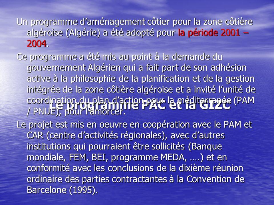 Le programme PAC et la GIZC Un programme daménagement côtier pour la zone côtière algéroise (Algérie) a été adopté pour la période 2001 – 2004. Ce pro