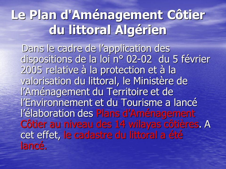 Le Plan d'Aménagement Côtier du littoral Algérien Dans le cadre de lapplication des dispositions de la loi n° 02-02 du 5 février 2005 relative à la pr