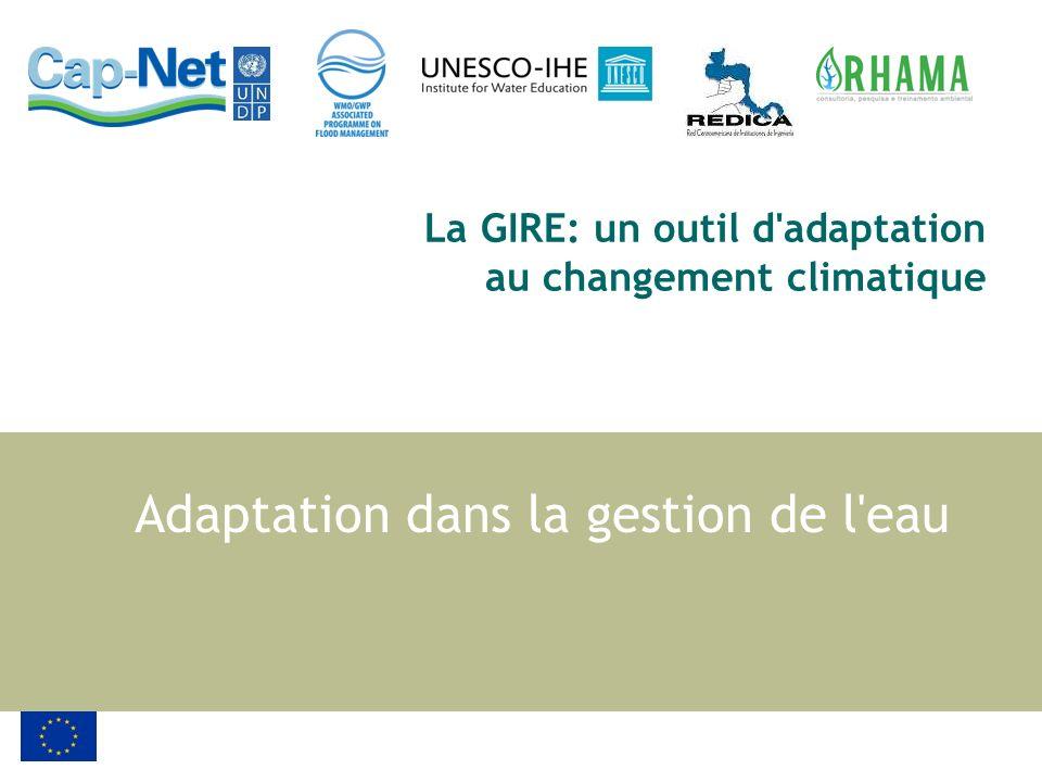La GIRE: un outil d'adaptation au changement climatique Adaptation dans la gestion de l'eau