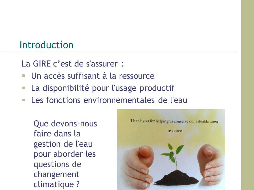 Introduction La GIRE cest de s'assurer : Un accès suffisant à la ressource La disponibilité pour l'usage productif Les fonctions environnementales de