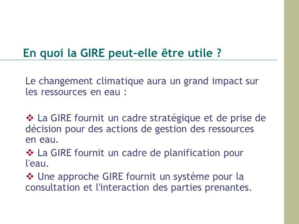 En quoi la GIRE peut-elle être utile ? Le changement climatique aura un grand impact sur les ressources en eau : La GIRE fournit un cadre stratégique