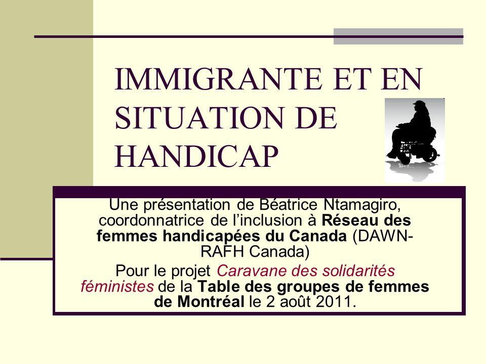 PRÉSENTATION Béatrice Ntamagiro Coordonnatrice dInclusion à Disabled Womens Network (DAWN) Canada/Réseau dAction des Femmes Handicapées (RAFH) Canada DAWN-RAFH Canada est un organisme féministe de défense des droits des femmes handicapées.