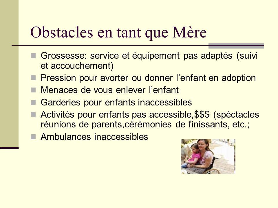 Obstacles en tant que Mère Grossesse: service et équipement pas adaptés (suivi et accouchement) Pression pour avorter ou donner lenfant en adoption Me