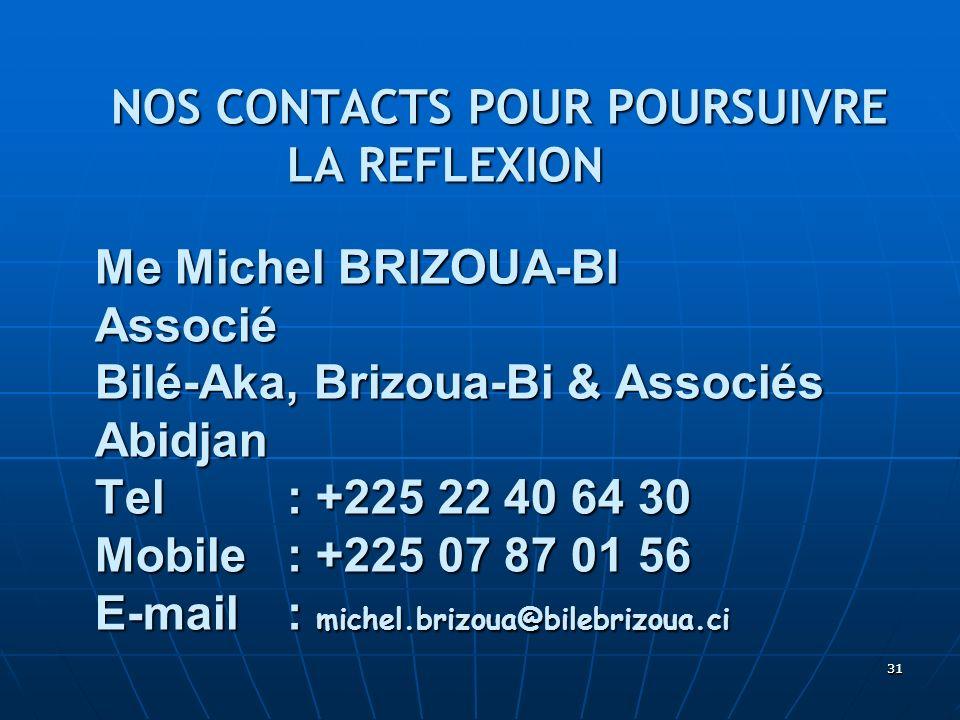 3131 NOS CONTACTS POUR POURSUIVRE LA REFLEXION Me Michel BRIZOUA-BI Associé Bilé-Aka, Brizoua-Bi & Associés Abidjan Tel : +225 22 40 64 30 Mobile : +2