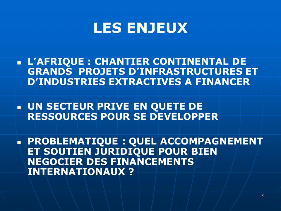 5 LES ENJEUX LAFRIQUE : CHANTIER CONTINENTAL DE GRANDS PROJETS DINFRASTRUCTURES ET DINDUSTRIES EXTRACTIVES A FINANCER UN SECTEUR PRIVE EN QUETE DE RES