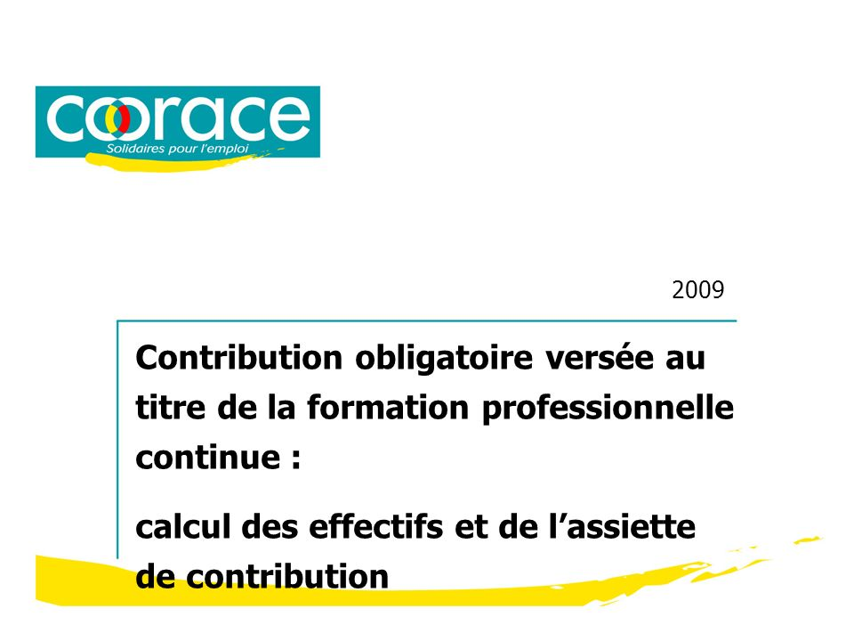 2009 Contribution obligatoire versée au titre de la formation professionnelle continue : calcul des effectifs et de lassiette de contribution