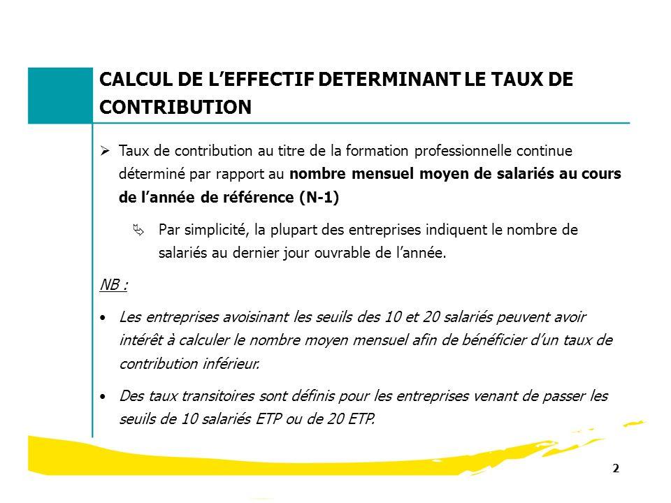 2 CALCUL DE LEFFECTIF DETERMINANT LE TAUX DE CONTRIBUTION Taux de contribution au titre de la formation professionnelle continue déterminé par rapport