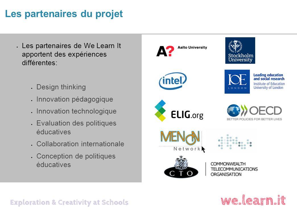 Les partenaires du projet Les partenaires de We Learn It apportent des expériences différentes: Design thinking Innovation pédagogique Innovation technologique Evaluation des politiques éducatives Collaboration internationale Conception de politiques éducatives
