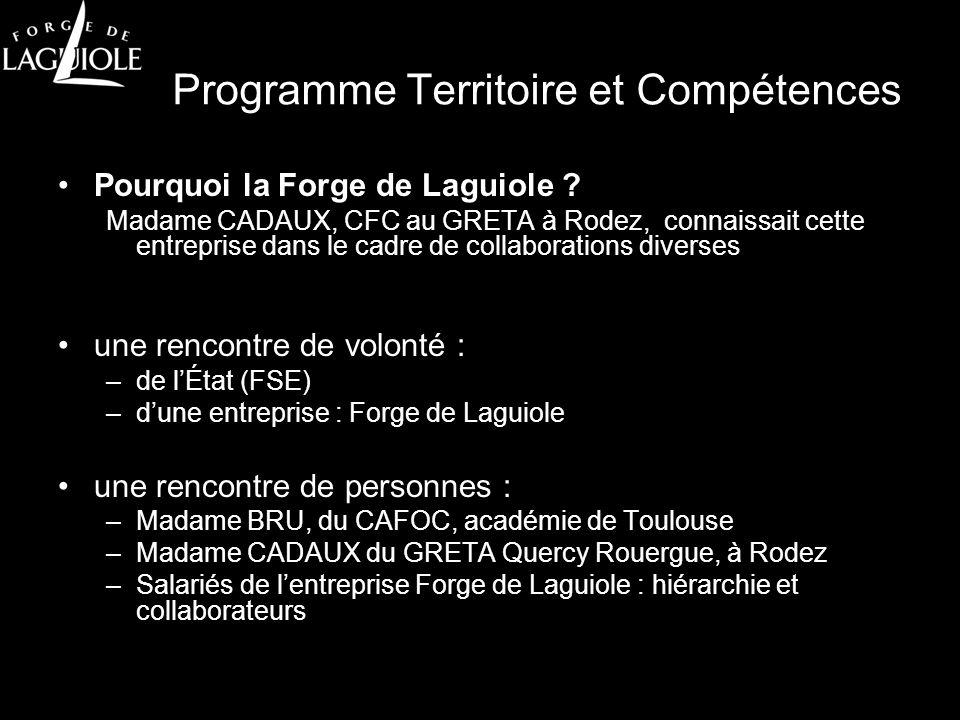Programme Territoire et Compétences Pourquoi la Forge de Laguiole ? Madame CADAUX, CFC au GRETA à Rodez, connaissait cette entreprise dans le cadre de