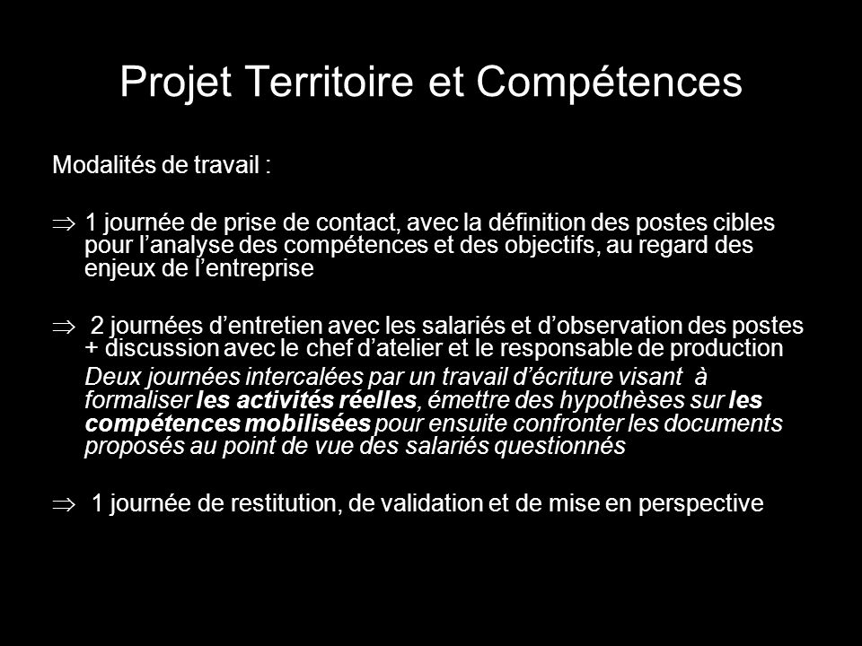 Projet Territoire et Compétences Modalités de travail : 1 journée de prise de contact, avec la définition des postes cibles pour lanalyse des compéten