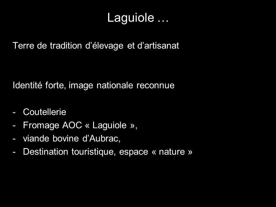 Laguiole … Terre de tradition délevage et dartisanat Identité forte, image nationale reconnue -Coutellerie -Fromage AOC « Laguiole », -viande bovine d