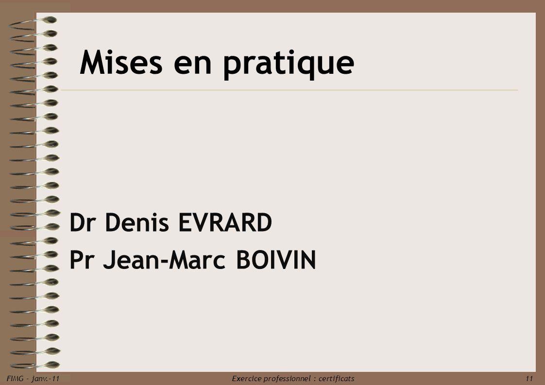 FIMG - janv.-11 Exercice professionnel : certificats 11 Mises en pratique Dr Denis EVRARD Pr Jean-Marc BOIVIN
