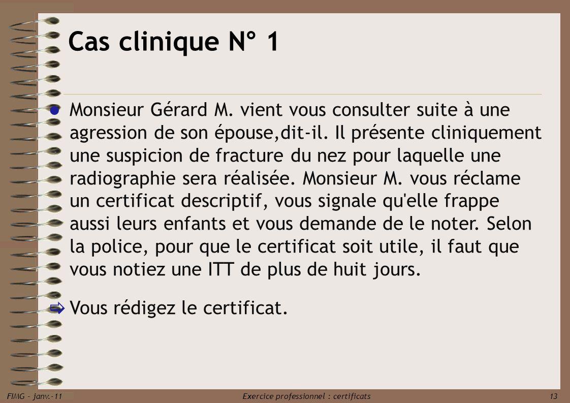 FIMG - janv.-11 Exercice professionnel : certificats 13 Monsieur Gérard M. vient vous consulter suite à une agression de son épouse,dit-il. Il présent