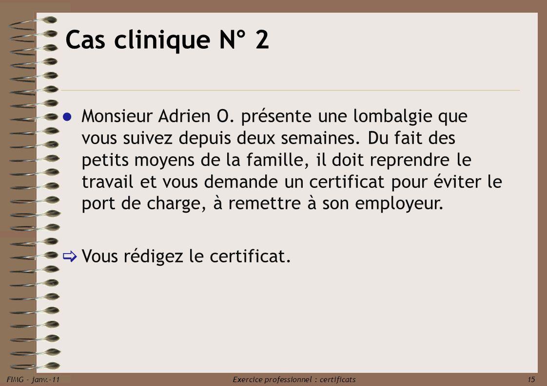 FIMG - janv.-11 Exercice professionnel : certificats 15 Monsieur Adrien O. présente une lombalgie que vous suivez depuis deux semaines. Du fait des pe