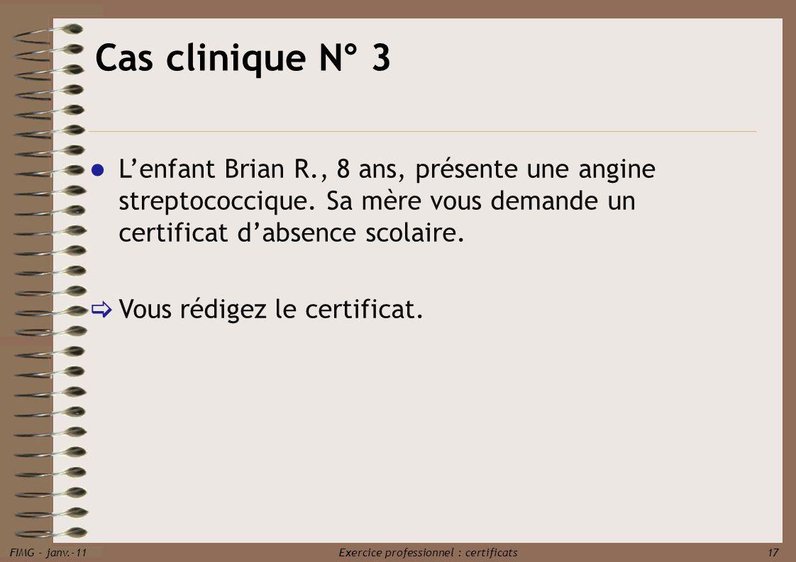 FIMG - janv.-11 Exercice professionnel : certificats 17 Lenfant Brian R., 8 ans, présente une angine streptococcique. Sa mère vous demande un certific