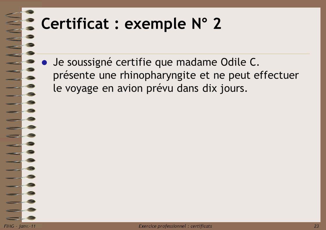 FIMG - janv.-11 Exercice professionnel : certificats 23 Je soussigné certifie que madame Odile C. présente une rhinopharyngite et ne peut effectuer le