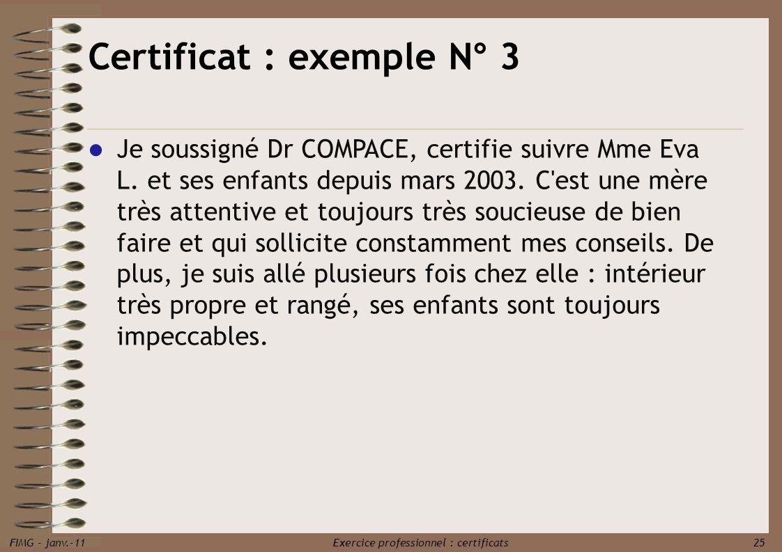 FIMG - janv.-11 Exercice professionnel : certificats 25 Je soussigné Dr COMPACE, certifie suivre Mme Eva L. et ses enfants depuis mars 2003. C'est une