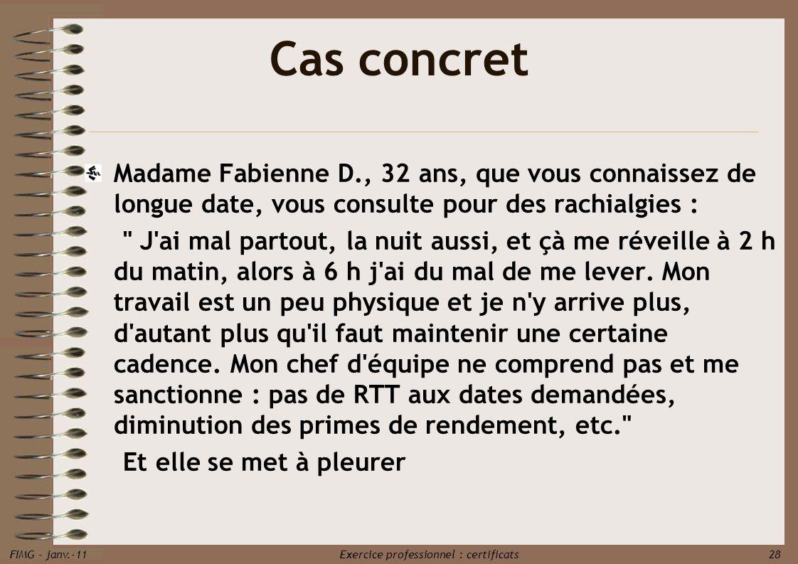 FIMG - janv.-11 Exercice professionnel : certificats 28 Cas concret Madame Fabienne D., 32 ans, que vous connaissez de longue date, vous consulte pour