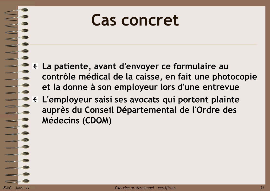 FIMG - janv.-11 Exercice professionnel : certificats 31 Cas concret La patiente, avant d'envoyer ce formulaire au contrôle médical de la caisse, en fa