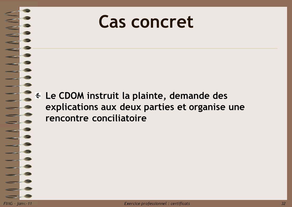 FIMG - janv.-11 Exercice professionnel : certificats 32 Cas concret Le CDOM instruit la plainte, demande des explications aux deux parties et organise