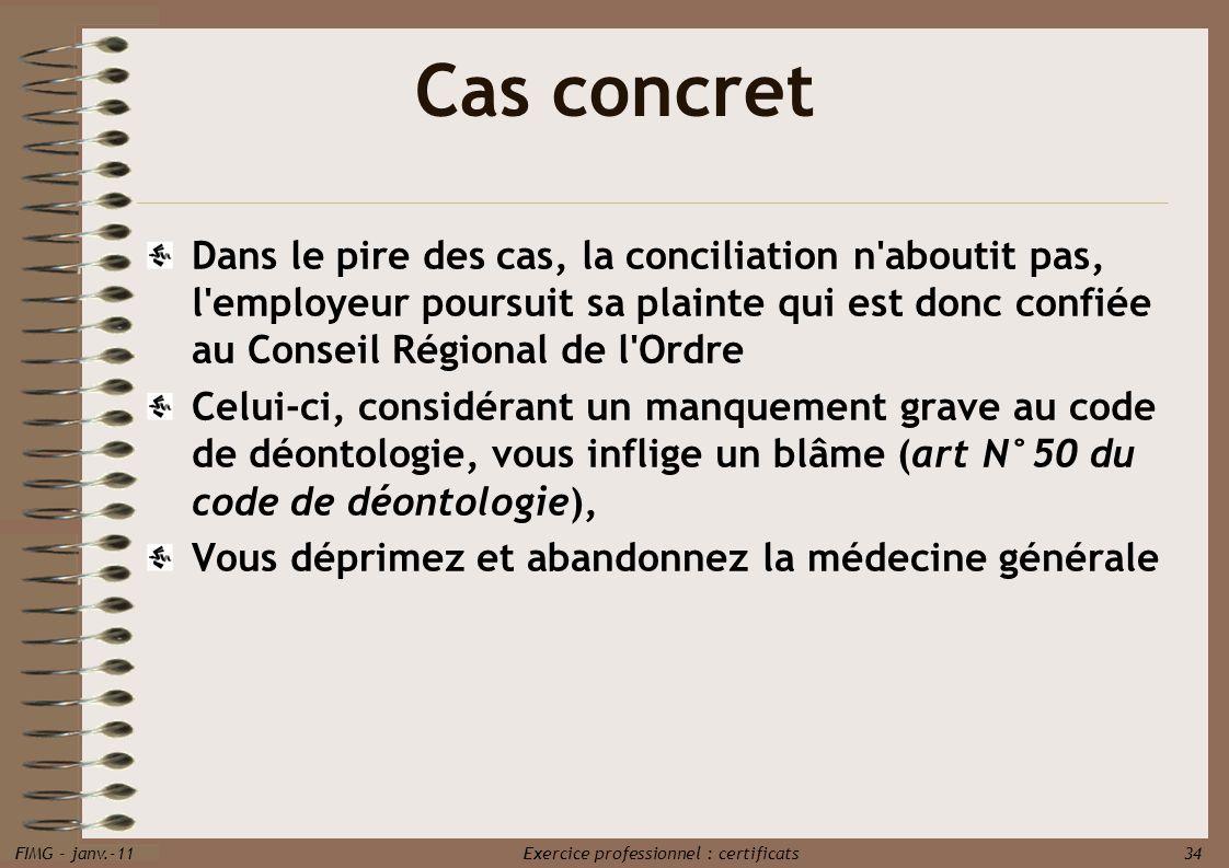 FIMG - janv.-11 Exercice professionnel : certificats 34 Cas concret Dans le pire des cas, la conciliation n'aboutit pas, l'employeur poursuit sa plain
