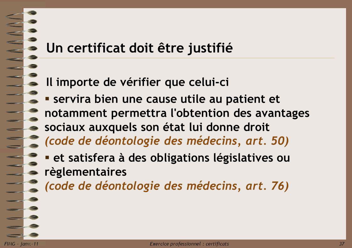FIMG - janv.-11 Exercice professionnel : certificats 37 Un certificat doit être justifié Il importe de vérifier que celui-ci servira bien une cause ut