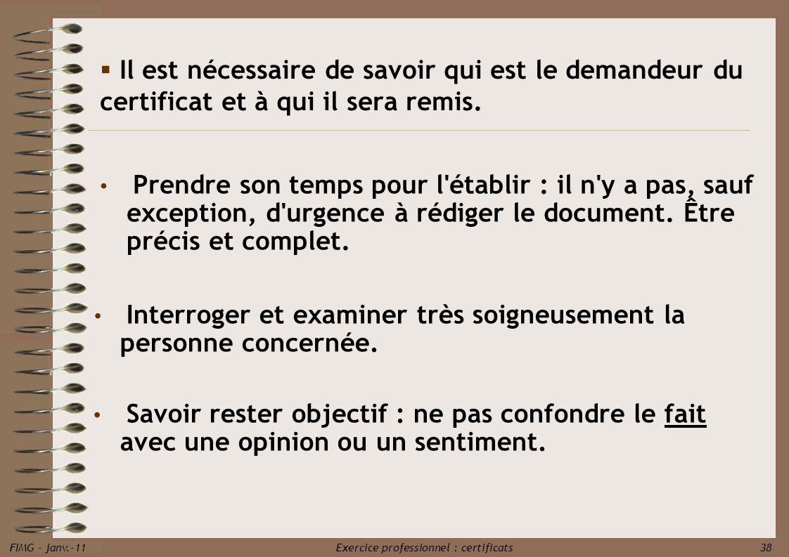 FIMG - janv.-11 Exercice professionnel : certificats 38 Il est nécessaire de savoir qui est le demandeur du certificat et à qui il sera remis. Prendre