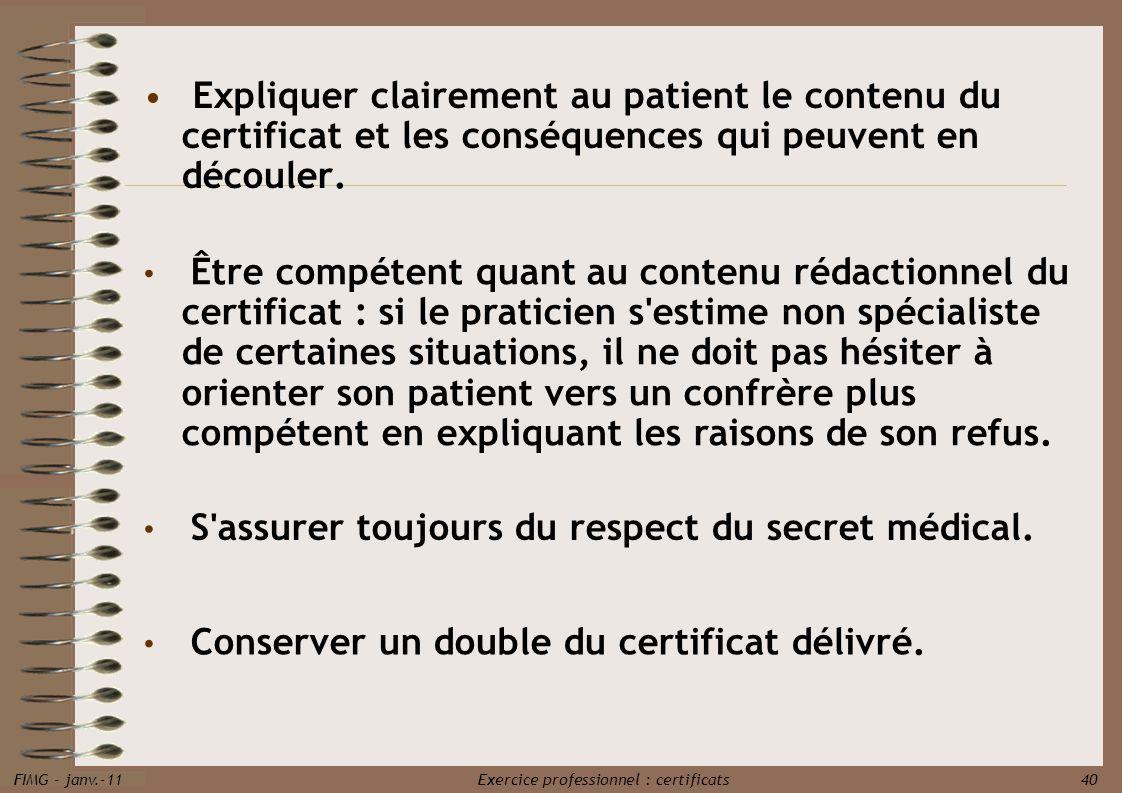 FIMG - janv.-11 Exercice professionnel : certificats 40 Expliquer clairement au patient le contenu du certificat et les conséquences qui peuvent en dé