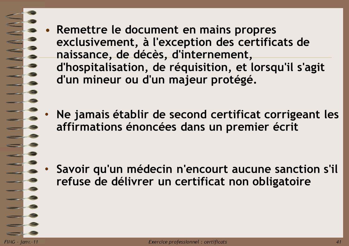 FIMG - janv.-11 Exercice professionnel : certificats 41 Remettre le document en mains propres exclusivement, à l'exception des certificats de naissanc