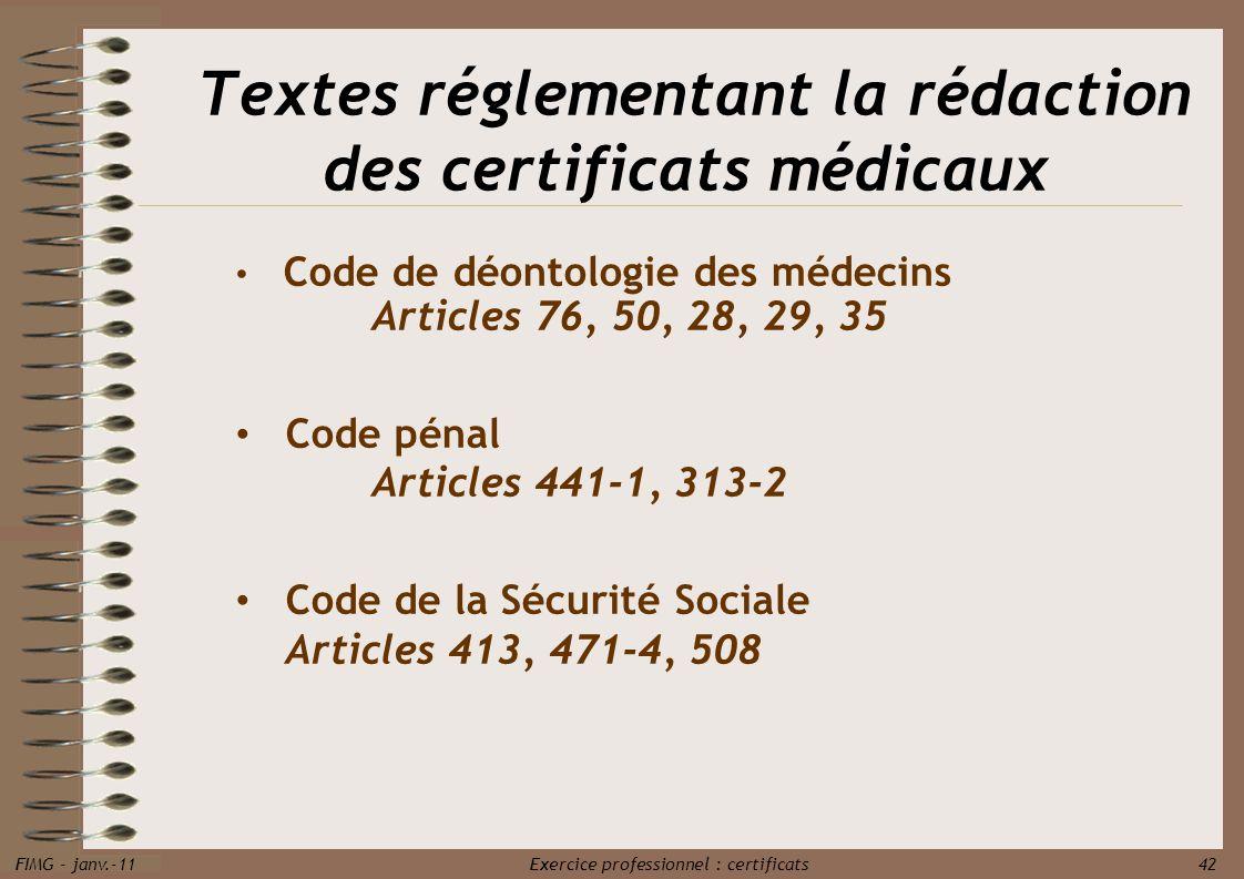FIMG - janv.-11 Exercice professionnel : certificats 42 Textes réglementant la rédaction des certificats médicaux Code de déontologie des médecins Art
