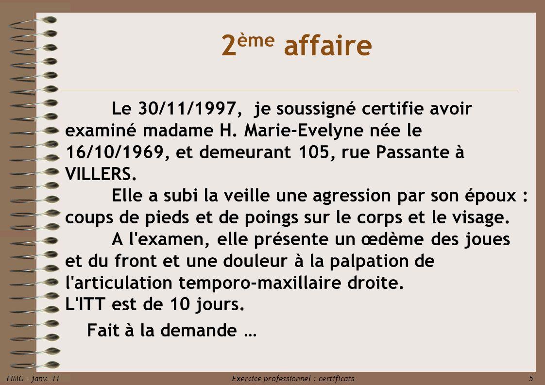 FIMG - janv.-11 Exercice professionnel : certificats 5 Le 30/11/1997, je soussigné certifie avoir examiné madame H. Marie-Evelyne née le 16/10/1969, e
