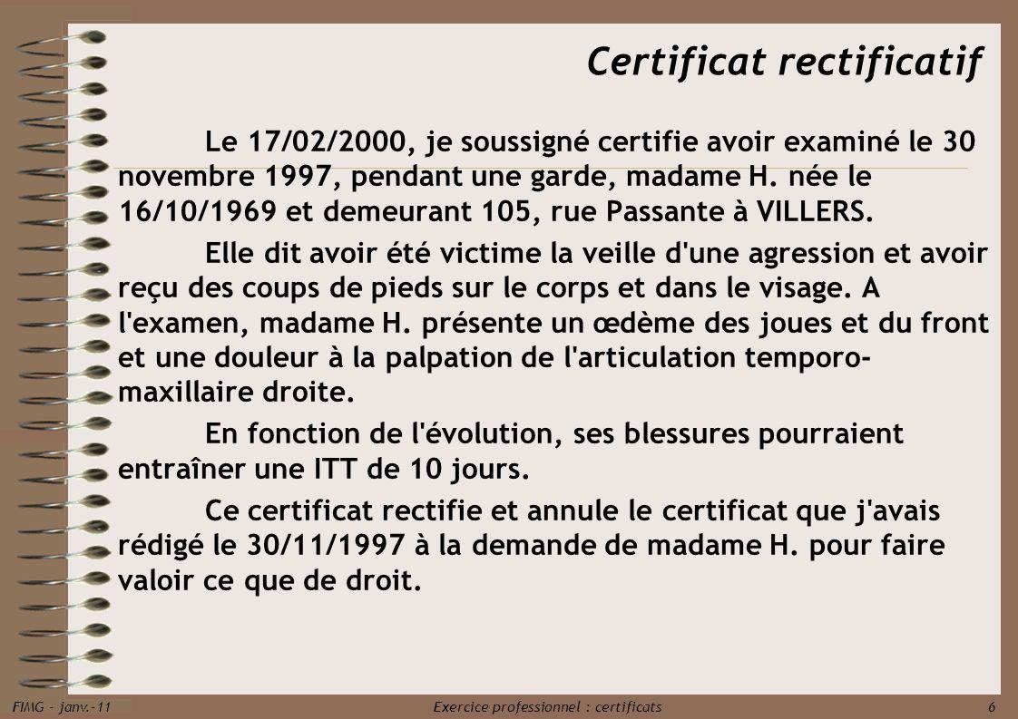 FIMG - janv.-11 Exercice professionnel : certificats 6 Le 17/02/2000, je soussigné certifie avoir examiné le 30 novembre 1997, pendant une garde, mada