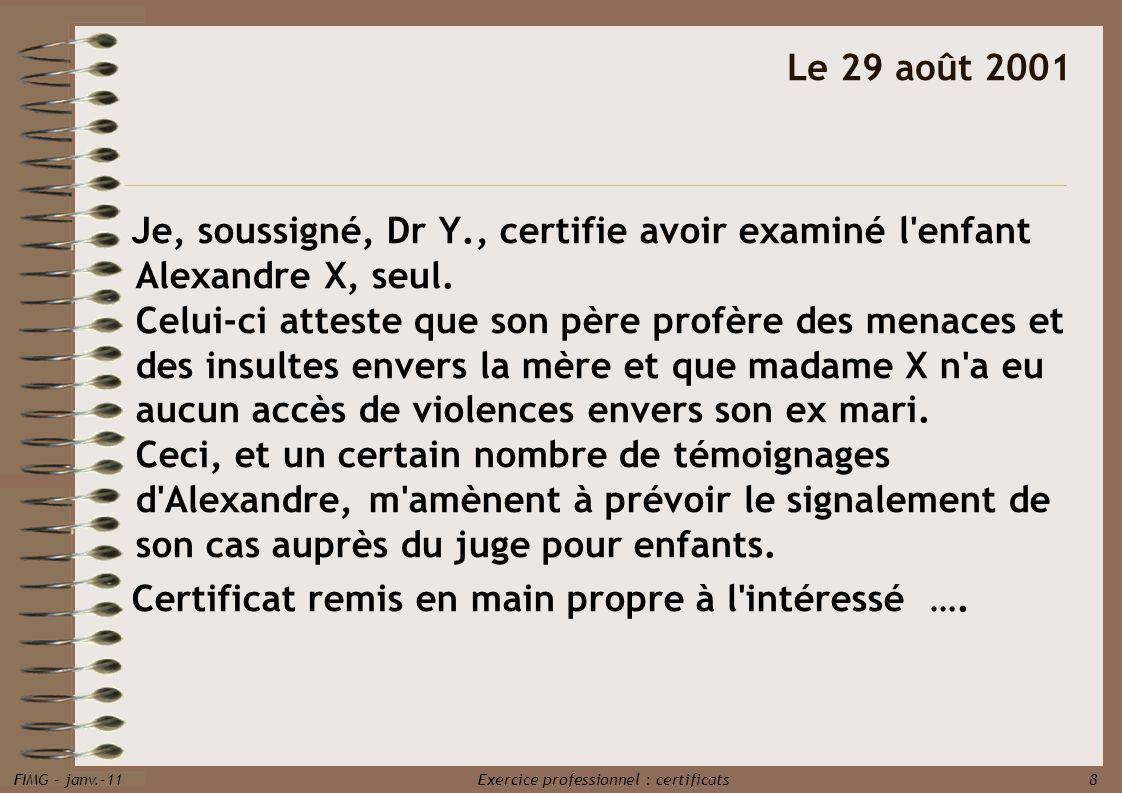 FIMG - janv.-11 Exercice professionnel : certificats 8 Je, soussigné, Dr Y., certifie avoir examiné l'enfant Alexandre X, seul. Celui-ci atteste que s