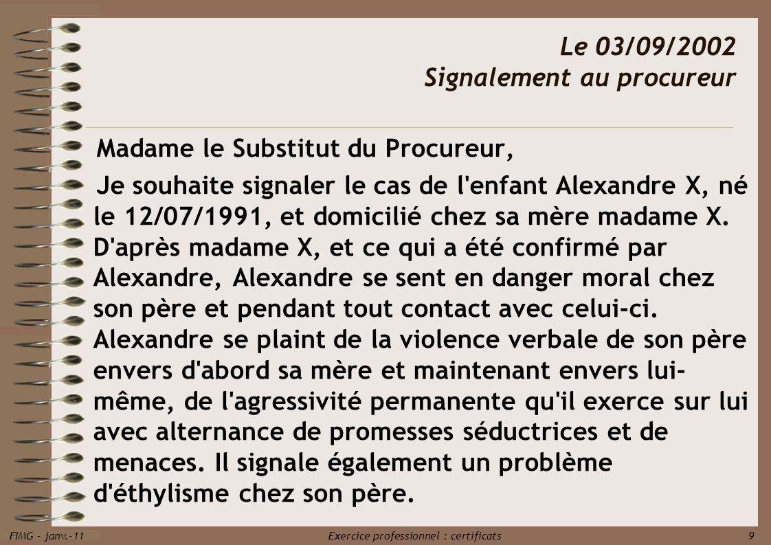 FIMG - janv.-11 Exercice professionnel : certificats 9 Madame le Substitut du Procureur, Je souhaite signaler le cas de l'enfant Alexandre X, né le 12