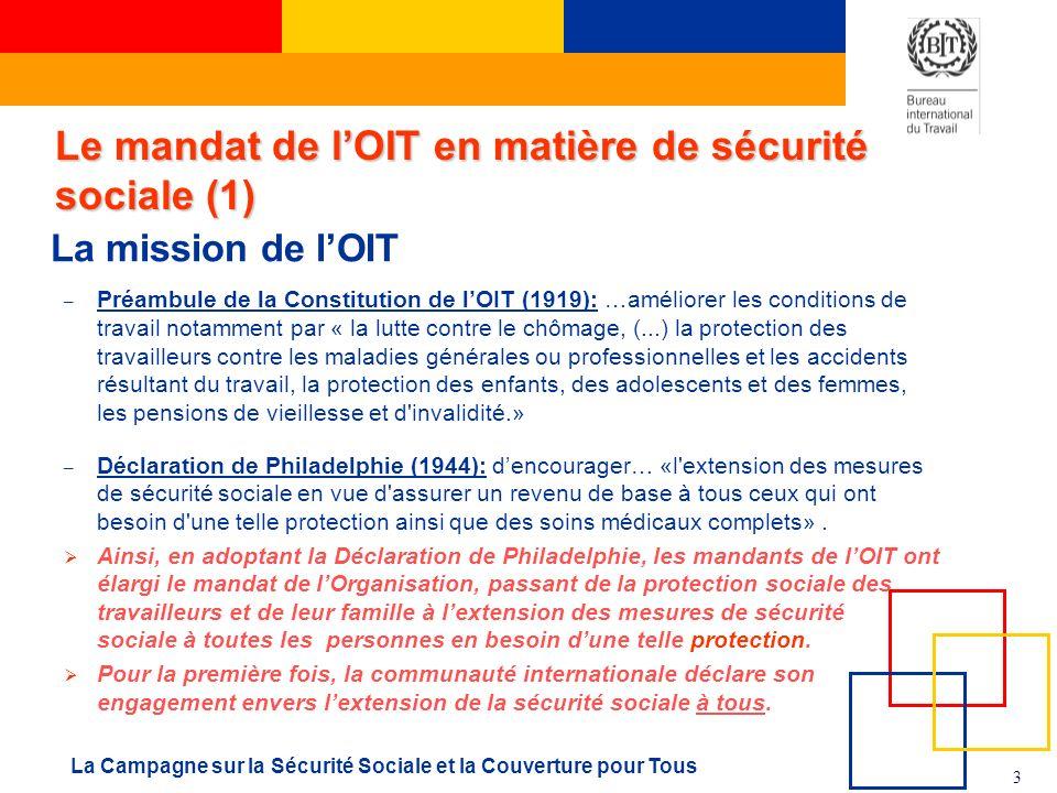 3 La Campagne sur la Sécurité Sociale et la Couverture pour Tous La mission de lOIT – Préambule de la Constitution de lOIT (1919): …améliorer les cond