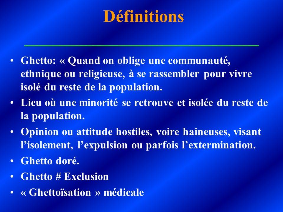 Définitions ___________________________ Ghetto: « Quand on oblige une communauté, ethnique ou religieuse, à se rassembler pour vivre isolé du reste de