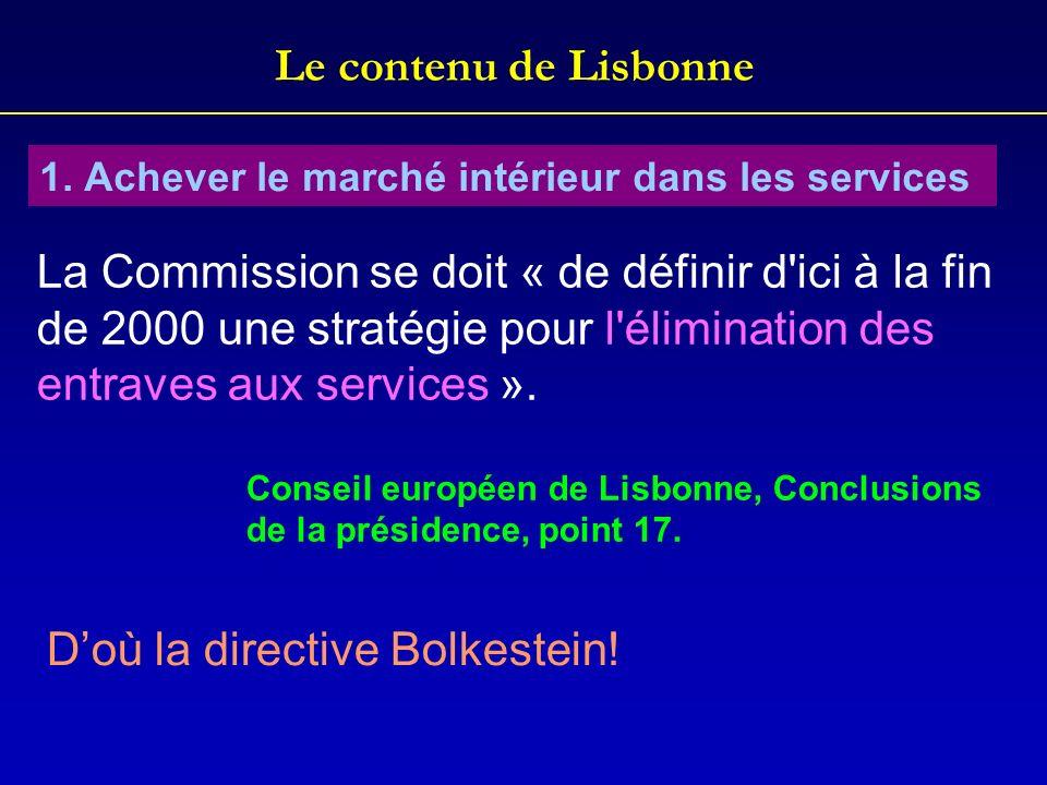 Le contenu de Lisbonne 1. Achever le marché intérieur dans les services La Commission se doit « de définir d'ici à la fin de 2000 une stratégie pour l